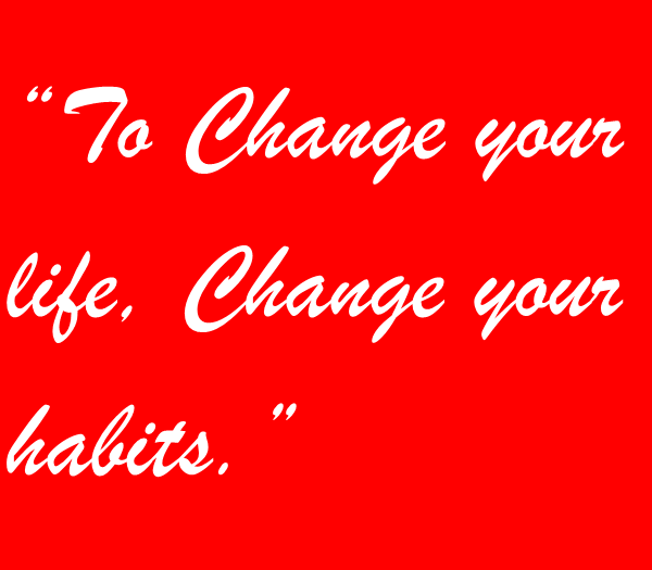 To change your life…
